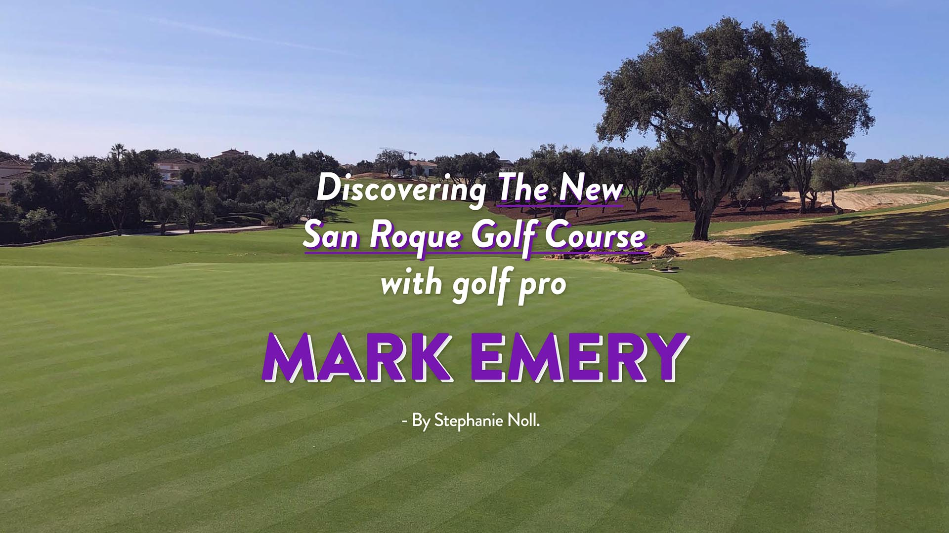 Discovering The New San Roque Golf Course with golf pro Mark Emery