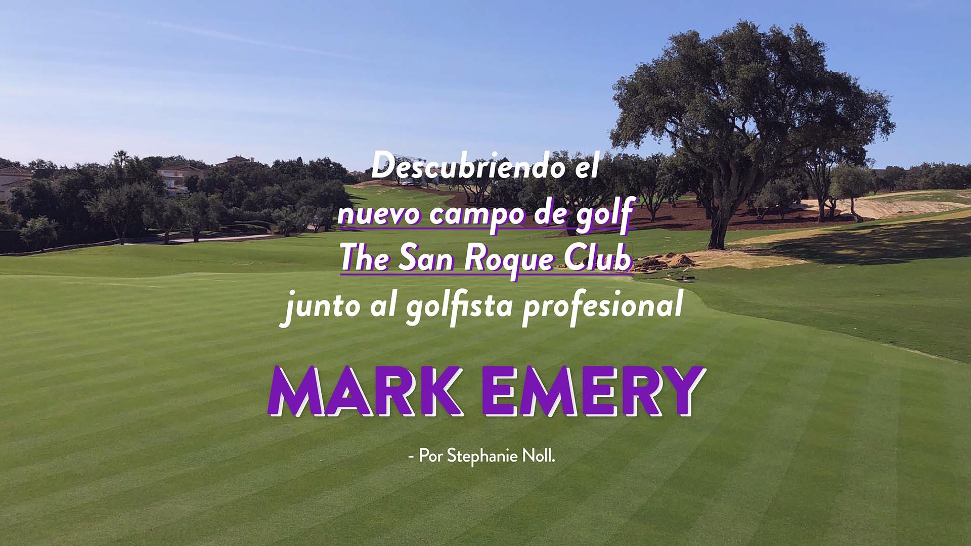 Descubriendo el nuevo campo de The San Roque Golf Club con el golfista profesional Mark Emery
